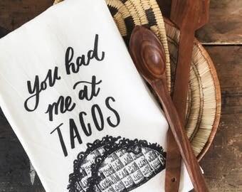 You Had Me At Tacos - Flour Sack Towel // Hand-lettered tea towel, hand lettered flour sack towel, modern farmhouse