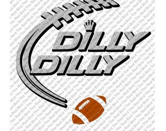 Dilly Dilly Football funny printable Digital download cut file  SVG, DXF, PNG, EpS, PdF