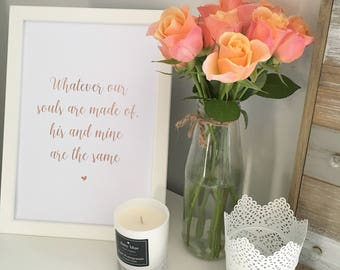 Whatever our souls are made of, his and mine are the same - real foil print quote art foiled print A4 print love anniversary