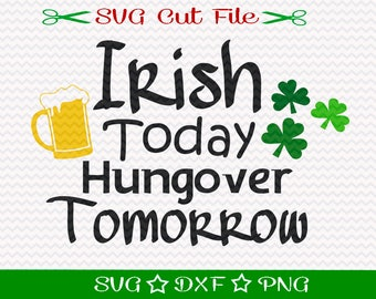 Irish Today Hungover Tomorrow Svg, Saint Patricks Day SVG, St Patrick's Day SVG Cut File, St Paddys SVG Cutting File
