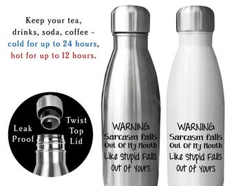 Reusable Water Bottle, Warning Sarcasm Falls Out Of My Mouth Like Stupid Falls Out Of Yours, Sarcasm Cup, Funny Cup, Sarcastic Mouth
