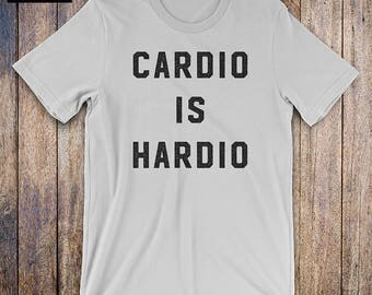 Cardio Is Hardio - Funny Workout Shirt, funny quote, cardio, fitness shirt, exercise, training, fitness junkie, gym tshirt, sport mom