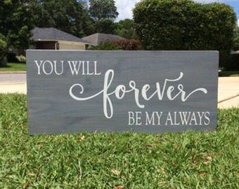 You Will Forever Be My Always / Home Wall Decor / Home Wood Sign / Home Wall Sign / Rustic Wood Sign