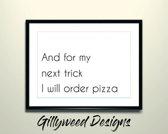And For My Next Trick I Will Order Pizza Print