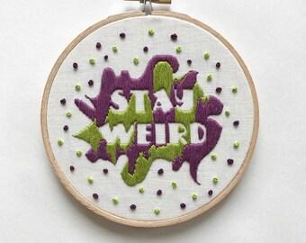 """Stay Weird ~  [5"""" hoop]"""