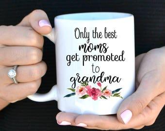 Only The Best Moms Get Promoted To Grandma, Baby Announcement, Mother's Day Mug, New Grandma Mug, Grandma Coffee Mug, Pregnancy Reveal