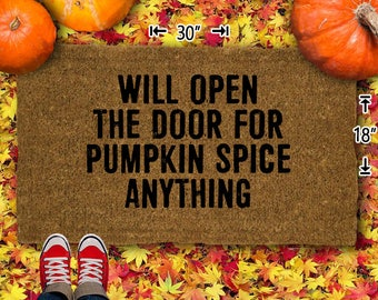 Will Open Door For Pumpkin Spice Anything - Fall - Autumn Coir Doormat - 18x30 - Welcome Mat - House Warming - Mud Room - Gift - Custom