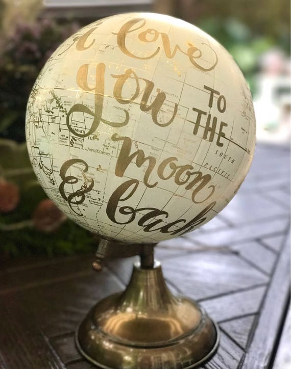 I Love You to the Moon & Back Calligraphy Globe/White and Gold Calligraphy Globe/-or-Customizable w/Custom Calligraphy of Your Choice