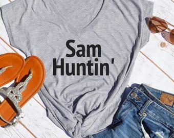 sam huntin' tshirt- country music shirt- country music festival tshirt- country shirt- sam hunt shirt- funny womens shirt