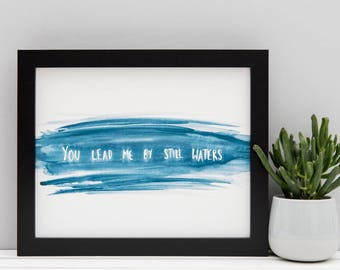 "Bible Verse Print - You Lead Me By Still Waters // 5x7"" / 6x8"" / 8x10"" // Blue Watercolour Brush Lettering Charity Print"