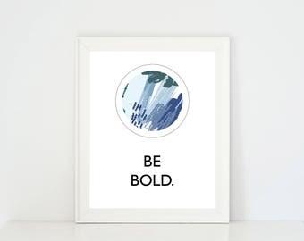 Be Bold Print, Be Bold Print Art, Be Bold Typography, Be Bold Poster, Be Bold Quote, Be Bold Be Brave, Printable Wall Art, Positive Vibes,