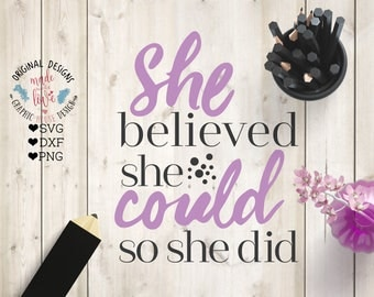 She Believed She Could So She Did SVG, She Believed She Could So She Did Dxf, motivational svg, cutting files, svg file, silhouette file