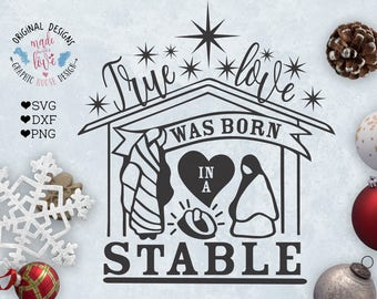 Christmas SVG, True Love was born in a stable Cut File and printable available in SVG, DXF, png, Jesus birth svg, Jesus svg file, Christian