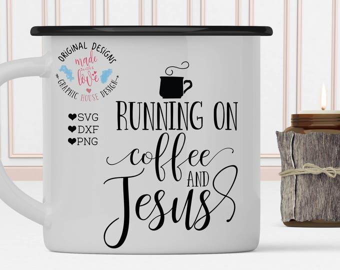 Jesus svg, coffee svg, Running on coffee and jesus svg, mug design, drinking svg, stencil designs, decal designs, silhouette cameo, cricut