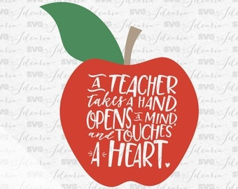 A teacher takes a hand, opens a mind, and touches a heart svg, teacher svg, teacher appreciation, funny teacher, apple svg, teacher life