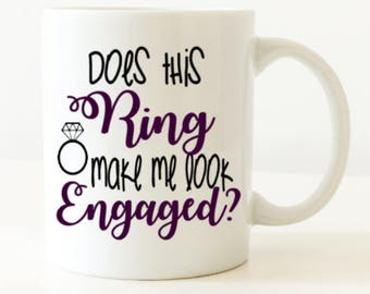 Does this ring make me look engaged mug - coffee gift - wedding planning mug - engagement gift for bride from best friend - future mrs mug -