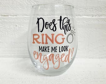Does this ring make me look engaged stemless wine glass / engaged wine glass / engagement gift / bride to be / cool mug / fun mug / fiancee