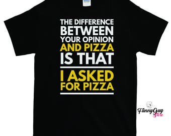 Pizza Lover Gift - Funny Pizza T-shirt - The Difference Between Your Opinion And Pizza