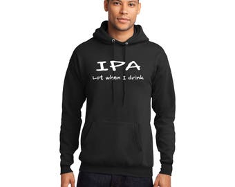 IPA Lot When I Drink Pullover Hooded Sweatshirt Hoodie