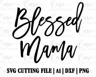 Blessed Mama SVG Cutting File, Ai, Dxf and PNG | Instant Download | Cricut and Silhouette | Mom | Mom Life | Blessed | Mama | Mother