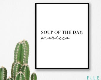 Soup Of The Day Prosecco // Champagne // Kitchen Print // Home Decor // A5 // A4 // Poster // Monochrome // Modern //