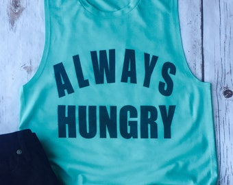 always hungry, food shirt, food lover, hungry, I love food, funny shirt, foodie, tank top, women's tank top, always hungry tank top, food