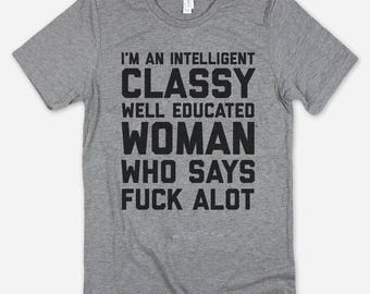 I'm A Classy Well Educated Woman Who Says F*&% Alot Shirt Humor Funny Cute Tee Tumblr