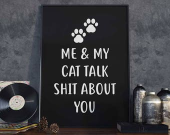 Me And My Cat - Poster - Talk Shit About You, Paws, Kitty, Pet Owner, Cat Lady, Gift Idea, Art Print