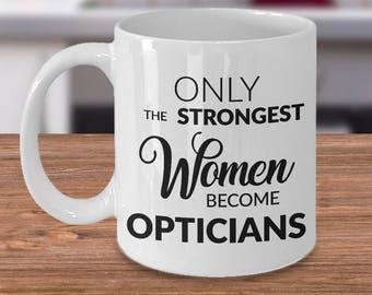 Optician Gift - Optician Mug - Only the Strongest Women Become Opticians Coffee Mug Ceramic Tea Cup