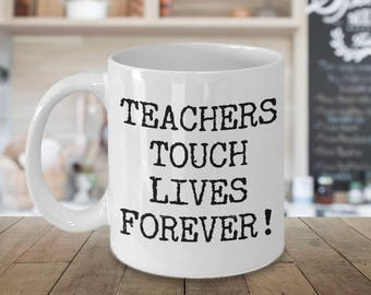 Teachers Touch Lives Forever 11 oz Mug Birthday Christmas Valentine's Day Mother's Day Anniversary Coffee Lover Mug Gift