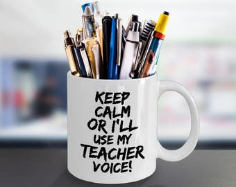 Keep Calm Or I'll Use My Teacher Voice! 11 oz Mug Birthday Christmas Valentine's Day Mother's Day Anniversary Coffee Lover Mug Gift