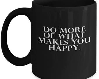 Do More Of What Makes You Happy Motivation Love Ceramic Coffee Tea Mug Cup Black