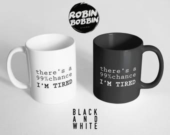 Baby Shower Gift, Gift for New Mom, There's a 99% Chance I'm Tired Mug - Funny Coffee Mug, Large Mug, Funny Mug, Black and White Mug