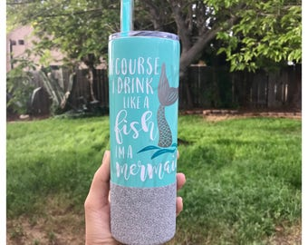 Of Course I Drink Like A Fish I'm A Mermaid, 20oz stainless steel, mermaid cup