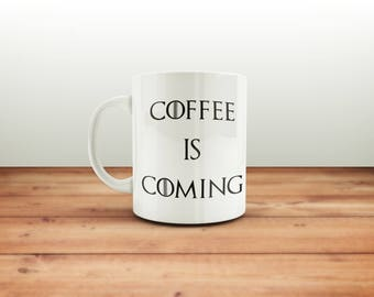 Game of Thrones coffee mug / Coffee is Coming cup / Funny Coffee Mug / GOT fan art / Coffee Mug / Winter is Coming / Game of Thrones Gift