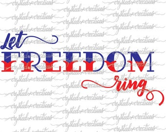 Let Freedom Ring SVG, PNG, Silhouette Cut, Instant Download, Cut Files, Cricut, America, 4th of July, Patriotic