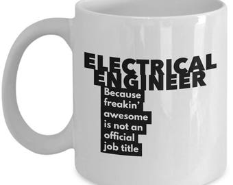 Electrical Engineer because freakin' awesome is not an official job title - Unique Gift Coffee Mug