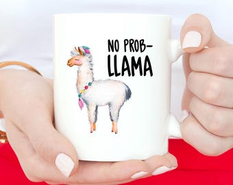 No Prob-Llama, Llama Mug, Llama, Coffee Mug, Funny Mug, Llama Coffee Mug, Llama Gift, Stocking Fillers, Birthday Gift, Office Mug, Cute Mug