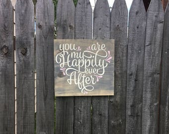 You are my happily ever after - wooden sign - nursery decor - bedroom decor