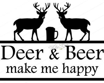 Deer And Beer Make Me Happy - Outdoors Man - Deer Hunting - Man Cave Sign - Tshirt Quote - Woodland Animal - Drinking Beer -INSTANT DOWNLOAD