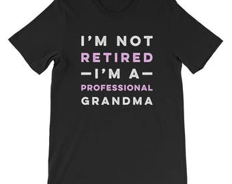I'm Not Retired I'm a Professional Grandma T-Shirt grandma gift grandma t shirt gifts for grandma best grandma funny grandma shirt quotes