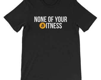 Funny bitcoin t-shirt gift miner crypto tshirt bitcoin trader bitcoin hodl investor bitcoin billionaire cryptocurrency Non Of Your Bitness