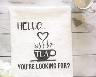 hello is it tea your looking for, Kitchen decor, Kitchen towel, flour sack towel, funny kitchen towel, funny kitchen decor, Dish towel