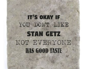 It's OK if you don't like Stan Getz Marble Tile Coaster