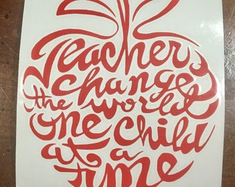 Teachers change the world one child at a time Vinyl sticker