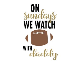 On Sundays We Watch Football with Daddy, SVG, Cricut Files, Silhouette Files, Cameo, Vector, T-shirt, Iron On, Instant Download, Digital