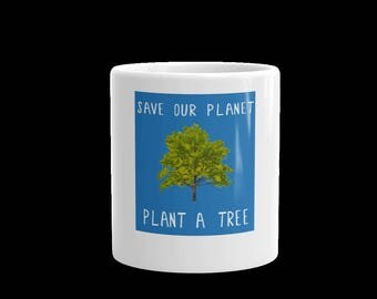 save our planet plant a tree coffee mug -coffee mug-tea mug-tea cup-coffee cup-gift mug cup-white coffee mug cup-conservation mug-green mug