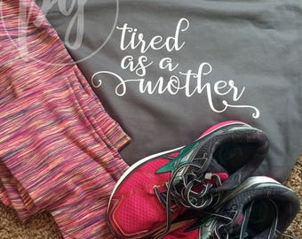 Tired As A Mother Tee /Tired Mom T-shirt / Mom Graphic Tee / Graphic Tee for Mom / Cute Tee for Mom / Tired Mom / Tired Mother