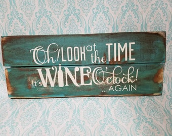Oh Look At The Time It's Wine O'Clock Again Rustic Wood Pallet Sign Home Decor Reclaimed Wood Shabby Chic Distressed Turquoise Brown