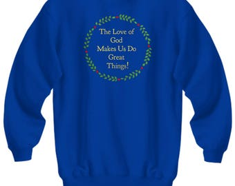 "Christian Gift Idea - Sweatshirt - ""The Love of God Makes Us Do Great Things!"" Adult Sizes -Cotton/Poly Blend - 6 BEAUTIFUL COLORS!"
